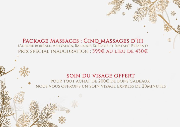 Découvrez nos offres de Noël :  Package Massages : Cinq massages d'1h (Aurore boréale, Abhyanga, Bal...